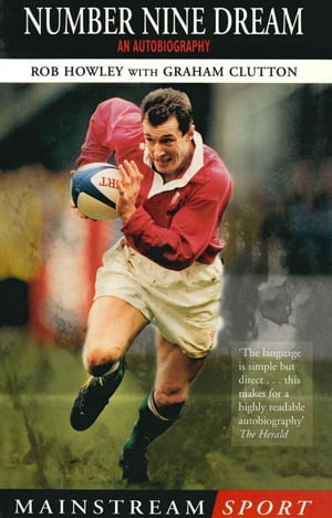 Number Nine Dream An Autobiography Of Rob Howley