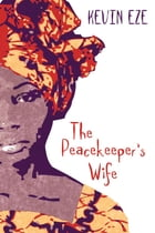 The Peacekeeper's Wife by Kevin Eze