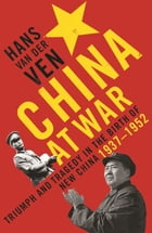 China at War: Triumph and Tragedy in the Birth of New China, 1937–1952