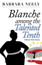 Blanche Among the Talented Tenth: A Blanche White Mystery by Barbara Neely