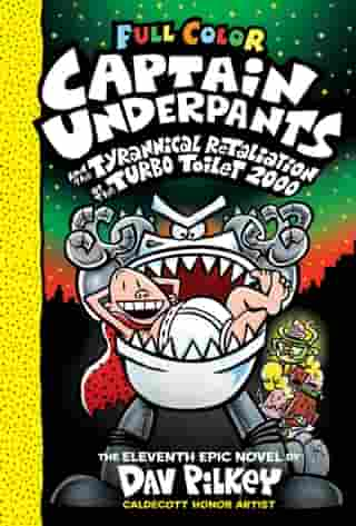 Captain Underpants and the Tyrannical Retaliation of the Turbo Toilet 2000: Color Edition (Captain Underpants #11) (Color Edition) by Dav Pilkey