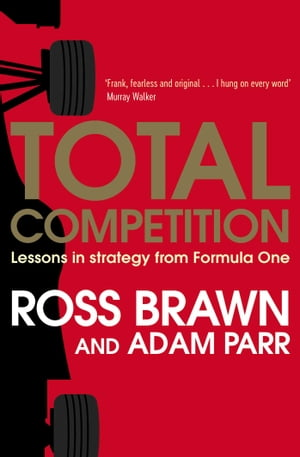 Total Competition: Lessons in Strategy from Formula One by Ross Brawn