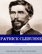 The Stonewall of the West: The Life and Career of General Patrick Cleburne by Charles River Editors