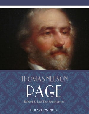 Robert E. Lee The Southerner by Thomas Nelson Page