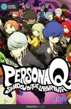 Persona Q: Shadow of the Labyrinth - Strategy Guide by GamerGuides.com