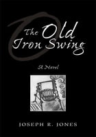 The Old Iron Swing: A Novel