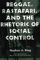Reggae, Rastafari, and the Rhetoric of Social Control by Stephen A. King