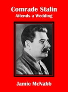 Comrade Stalin Attends a Wedding by Jamie McNabb