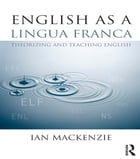 English as a Lingua Franca: Theorizing and teaching English