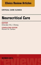 Neurocritical Care, An Issue of Critical Care Clinics, E-Book by Cherylee W.J. Chang