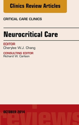 Book Neurocritical Care, An Issue of Critical Care Clinics, by Cherylee W.J. Chang