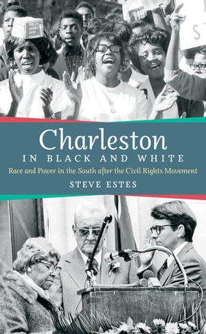 Charleston in Black and White Race and Power in the South after the Civil Rights Movement