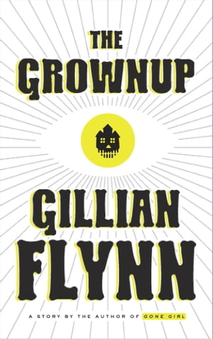 The Grownup: A Story by the Author of Gone Girl by Gillian Flynn