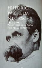 Thus Spake Zarathustra: A Book for All and None: Bestsellers and famous Books by Friedrich Wilhelm Nietzsche