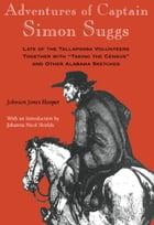 Adventures of Captain Simon Suggs: Late of the Tallapoosa Volunteers; Together with Taking the Census and Other Alabama Sketches by Johnson Jones Hooper