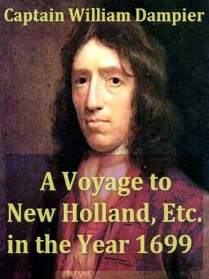 A Voyage to New Holland,  etc. in the Year 1699,  Volumes I-II Complete