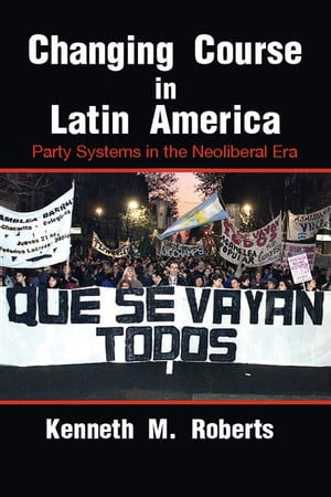 Changing Course in Latin America Party Systems in the Neoliberal Era