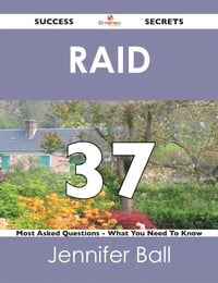 RAID 37 Success Secrets - 37 Most Asked Questions On RAID - What You Need To Know