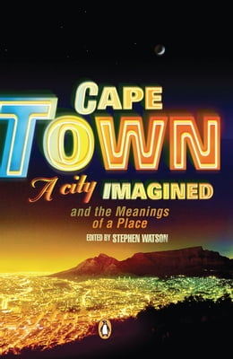 Book Cape Town - A City Imagined by Stephen Watson