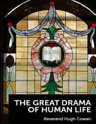 The Great Drama of Human Life by Reverend Hugh Cowan