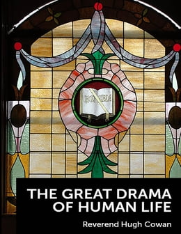 Book The Great Drama of Human Life by Reverend Hugh Cowan