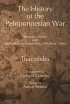 The History of the Peloponnesian War: Readers' Edition, with Appendices on International Relations Theory by Thucydides