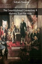 The Constitutional Convention: A History Just for Kids by KidCaps