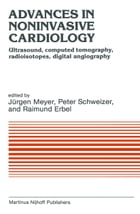 Advances in Noninvasive Cardiology: Ultrasound, computed tomography, radioisotopes, digital angiography by J. Meyer