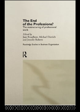 Book The End of the Professions?: The Restructuring of Professional Work by Jane Broadbent