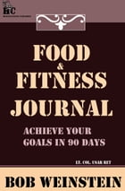 Food & Fitness Journal by Bob Weinstein, Lt. Colonel, US Army, Ret.