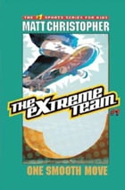 The Extreme Team #1: One Smooth Move by Matt Christopher