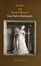 Gender and Jewish Difference from Paul to Shakespeare by Lisa Lampert