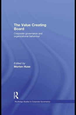 Book The Value Creating Board: Corporate Governance and Organizational Behaviour by Huse, Morten