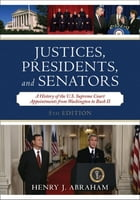 Justices, Presidents, and Senators: A History of the U.S. Supreme Court Appointments from…