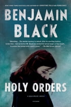 Holy Orders: A Quirke Novel by Benjamin Black
