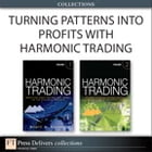 Turning Patterns into Profits with Harmonic Trading (Collection) by Scott M. Carney