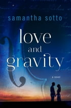 Love and Gravity: A Novel