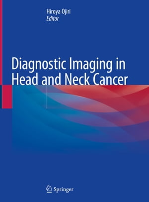 Diagnostic Imaging in Head and Neck Cancer by Hiroya Ojiri