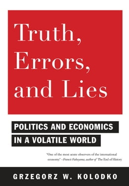 Book Truth, Errors, and Lies: Politics and Economics in a Volatile World by Grzegorz W. Kolodko