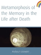 Metamorphosis of the Memory in the Life After Death by Rudolf Steiner