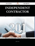 Independent contractor 201 Success Secrets - 201 Most Asked Questions On Independent contractor - What You Need To Know