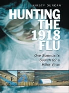 Hunting the  1918 Flu by Kirsty E. Duncan