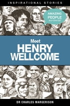 Meet Henry Wellcome by Charles Margerison