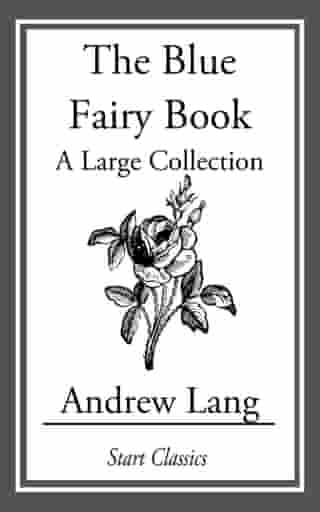 The Blue Fairy Book: A Large Collection by Andrew Lang