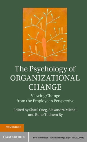 The Psychology of Organizational Change Viewing Change from the Employee?s Perspective