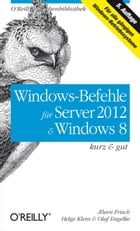 Windows-Befehle für Server 2012 & Windows 8 kurz & gut by Æleen Frisch