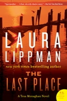 The Last Place: A Tess Monaghan Novel by Laura Lippman