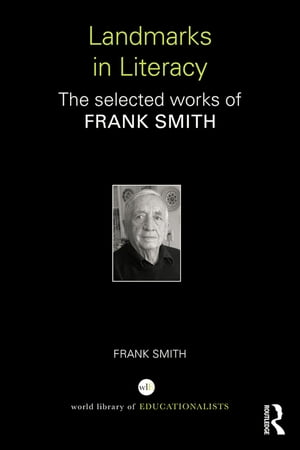 Landmarks in Literacy The Selected Works of Frank Smith