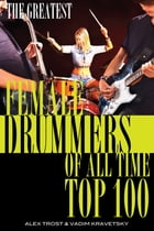 The Greatest Female Drummers of All Time: Top 100 by alex trostanetskiy