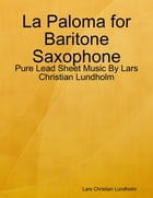 La Paloma for Baritone Saxophone - Pure Lead Sheet Music By Lars Christian Lundholm by Lars Christian Lundholm